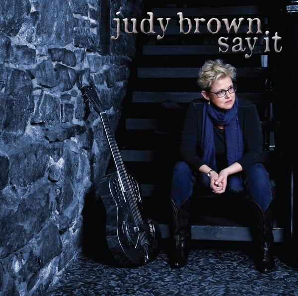 Canadian Roots and Blues Singer, Songwriter Judy Brown Releases  'Say It'