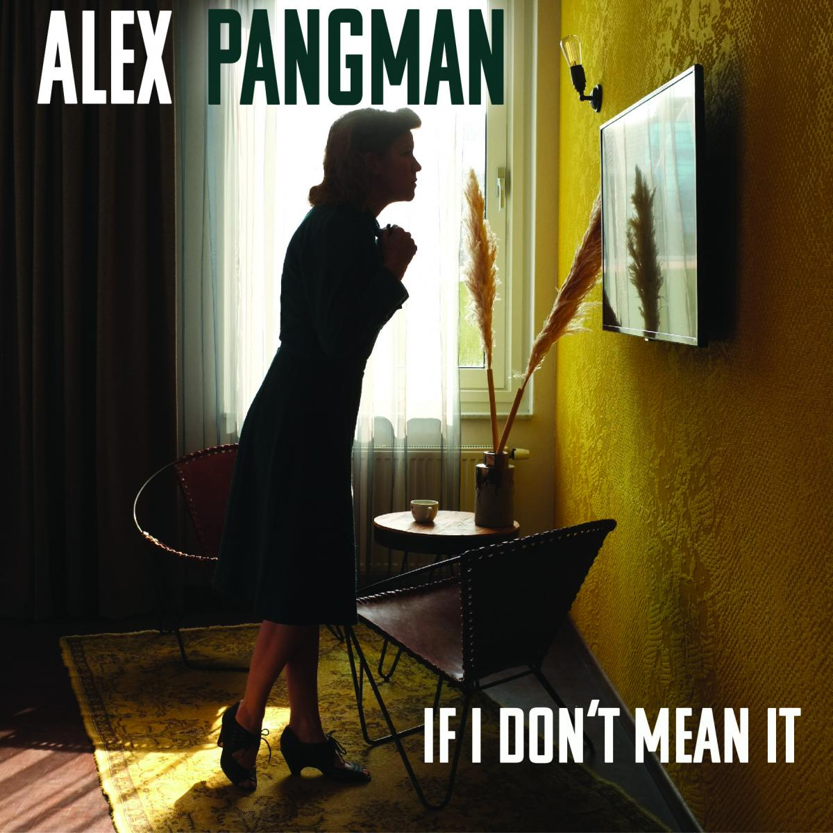 Alex Pangman If I Don't Mean It