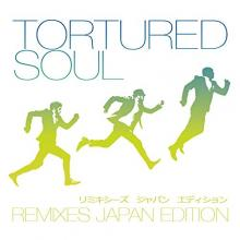 Tortured Soul Remixes Japan Edition